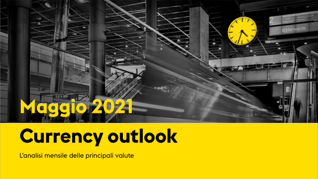 Currency Market Outlook - Maggio 2021